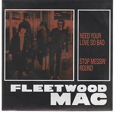 "FLEETWOOD MAC NEED YOUR LOVE SO BAD / STOP MESSIN' ROUND 7"" 45 GIRI"