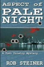 Aspect of Pale Night : A Toni Dzielny Mystery by Rob Steiner (2011, Paperback)