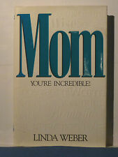 Mom - You're Incredible!   by Linda Weber   (1994, Hardcover)    159