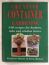 Creative Container Gardening : One Hundred Fifty Recipes for Window Boxes, Tubs,