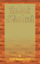 The Book of Woodcraft and Indian Lore by Ernest Thompson Seton (2001, Paperback)