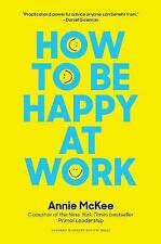 How to Be Happy at Work: The Power of Purpose, Hope, and Friendship by Annie...