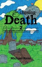 Eclipsing Death 2 : The Joy and Horror That Followed by Michael Neno (2016,...