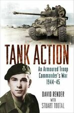 Tank Action: An Armoured Troop Commander's War 1944-45 by Stuart Tootal, David R