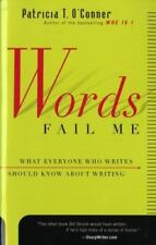 Words Fail Me : What Everyone Who Writes Should Know about Writing by Patricia …