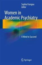 Women in Academic Psychiatry : A Mind to Succeed (2016, Paperback)