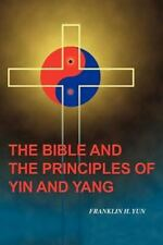 The Bible and the Principles of Yin and Yang by Franklin Yun (2011, Paperback)