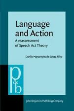 Language and Action: A reassessment of Speech Act Theory (Pragmatics &-ExLibrary