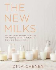 The New Milks : 100 Dairy-Free Recipes for Making and Cooking with Soy, Nut,...