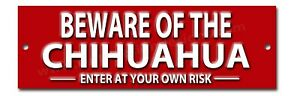 BEWARE OF THE CHIHUAHUA ENTER AT YOUR OWN RISK METAL SIGN.DOG WARNING SIGN