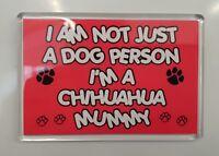 Chihuahua Fridge Magnet I'M NOT JUST A DOG PERSON I'M A MUMMY Novelty Gift
