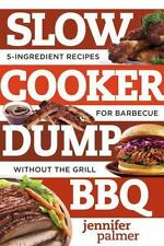 Best Ever: Slow Cooker Dump BBQ : 5-Ingredient Recipes for Barbecue Great and...