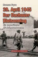 29. April 1945 - Der Dachauer Blutsonntag und die Geschichte des KZ Dachau NEU