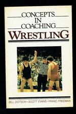 Dotson, Bill et al; Concepts in Coaching Wrestling. Human Kinetics 1984 VG
