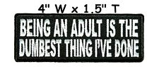 BEING AN ADULT DUMBEST.. Embroidered Patch Iron-On / Sew-On Motif Biker Applique