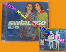 CD SWIRL 360 Ask Anybody 1998 Europe MERCURY SIGILLATO no lp mc dvd (CS5*)*