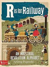 R Is for Railway : An Industrial Revolution Alphabet (2016, Board Book)