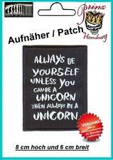 UNICORN  -  Patch Aufnäher 8 cm hoch und 6 cm breit, ALWAYS be YOURSELF ........