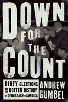 Down for the Count: Dirty Elections and the Rotten History of Democracy i - GOOD
