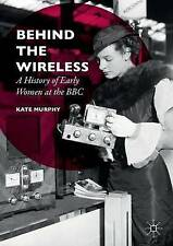 Behind the Wireless: A History of Early Women at the BBC (Paperba...