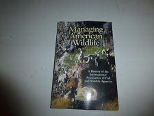 Managing American Wildlife : A History of the International Association of.B329