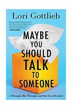 Maybe You Should Talk to Someone: A Therapist, HER Therapist, and Our Lives R...