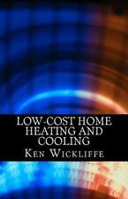Low-Cost Home Heating and Cooling : Save Money, Reduce Energy Usage and Live...