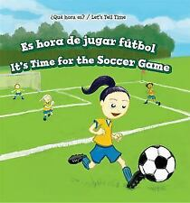 ¿Qué Hora Es? / Let's Tell Time: Es Hora de Jugar Fútbol / It's Time for the...