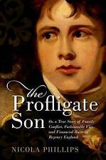 The Profligate Son: Or, a True Story of Family Conflict, Fashionable Vice,...