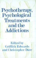 Psychotherapy, Psychological Treatments, and the Addictions by Griffith Edwar...