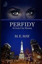 A Circle City Mystery Ser.: Perfidy by M. E. May (2014, Paperback)