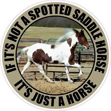 IF IT'S NOT A SPOTTED SADDLE HORSE IT'S JUST A HORSE Sticker Decal
