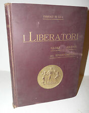 Storia Garibaldi, P. De Luca: I Liberatori 1909 Glorie Figure Risorgimento 2a ed
