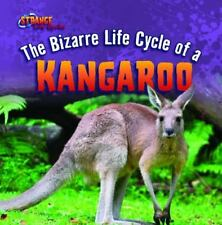 The Bizarre Life Cycle of a Kangaroo (Strange Life Cycles (Gareth Stevens))
