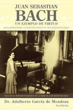 Juan Sebastian Bach : Un Ejemplo de Virtud by Adalberto García De Mendoza...