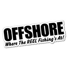 OFFSHORE WHERE THE REEL FISHING IS AT Sticker Decal Boat Fishing Tackle 4x4 #...