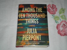 Among the Ten Thousand Things by Julia Pierpont    - SIGNED