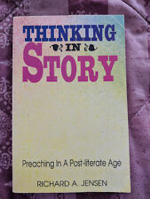 Thinking in Story : Preaching in a Post-Literate Age by Richard A. Jensen (1992,