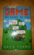 The Game Believes in You : How Games Can Make Our Kids Smarter by Greg Toppo