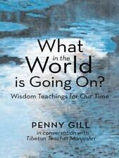 What in the World Is Going On?: Wisdom Teachings for Our Time