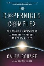The Copernicus Complex: Our Cosmic Significance in a Universe of Planets and Pro