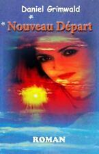 Nouveau Départ : Comment Faire Confiance à Nouveau ? by Daniel Grimwald...