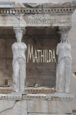 Mathilda: By Shelley, Mary