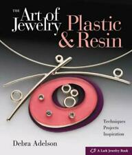 Art of Jewelry : Plastic and Resin: Techniques, Projects, Inspiration