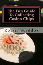 The Fun Guide to Collecting Casino Chips : And Other Casino Collectibles by.