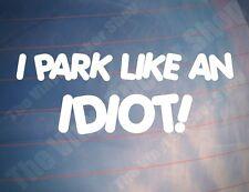 Me Parque como un idiota! divertida Broma De car/van/truck / window/bumper pegatina de vinilo