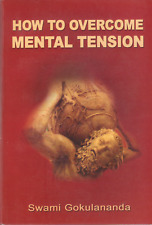HOW to OVERCOME MENTAL TENSION by Swami Gokulananda