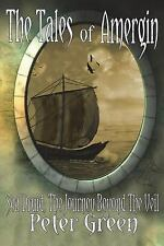 The Tales of Amergin, Sea Druid - the Journey Beyond the Veil by Peter Green...