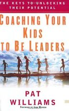 Coaching Your Kids to Be Leaders: The Keys to Unlocking Their Potential by Pat W