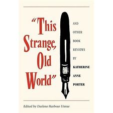 This Strange, Old World and Other Book Reviews by Katherine Anne Porter by...
